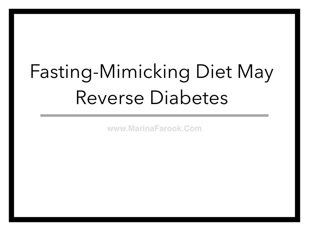 Fasting-Mimicking Diet May Reverse Diabetes – Marina Farook